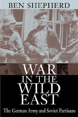 War in the Wild East By Shepherd, Ben