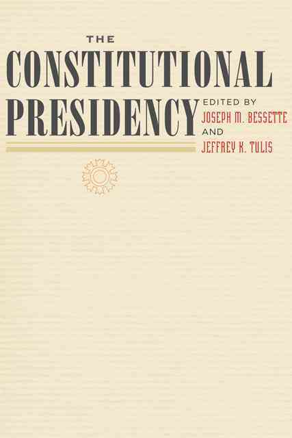 The Constitutional Presidency By Bessette, Joseph M. (EDT)/ Tulis, Jeffery (EDT)